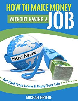 How to Make Money Without Having a Job