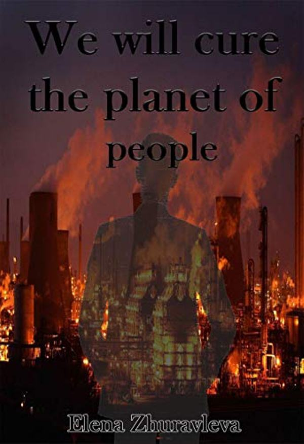 We Will Cure the Planet of People!
