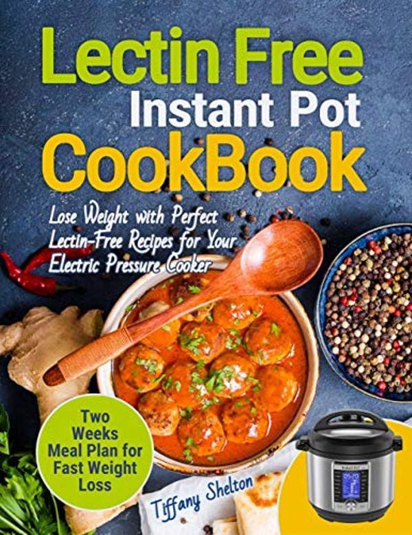 Lectin Free Cookbook Instant Pot