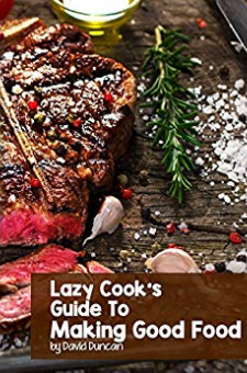 Lazy Cook's Guide to Making Good Food