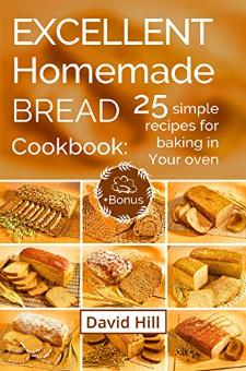Excellent Homemade Bread Cookbook