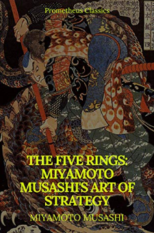 The Five Rings: Miyamoto Musashi's Art of Strategy