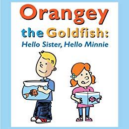 Orangey the Goldfish:  Hello Sister, Hello Minnie