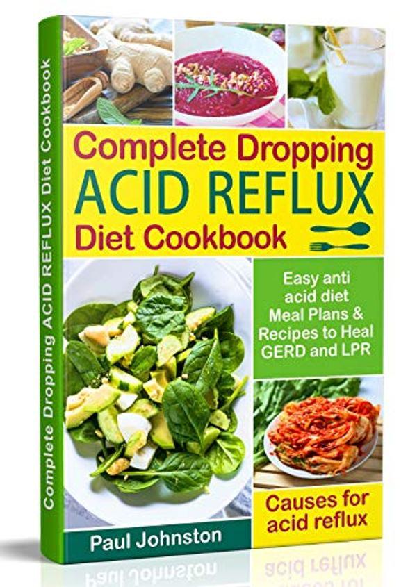 Complete Dropping Acid Reflux Diet Cookbook