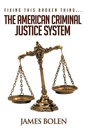 Fixing This Broken Thing…The American Criminal Justice System