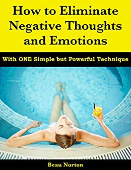 How to Eliminate Negative Thoughts and Emotions