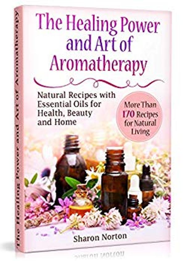 The Healing Power and Art of Aromatherapy