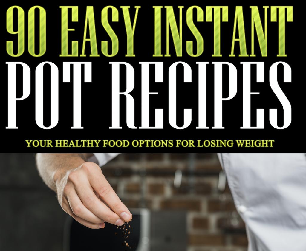 90 Easy Instant Pot Recipes