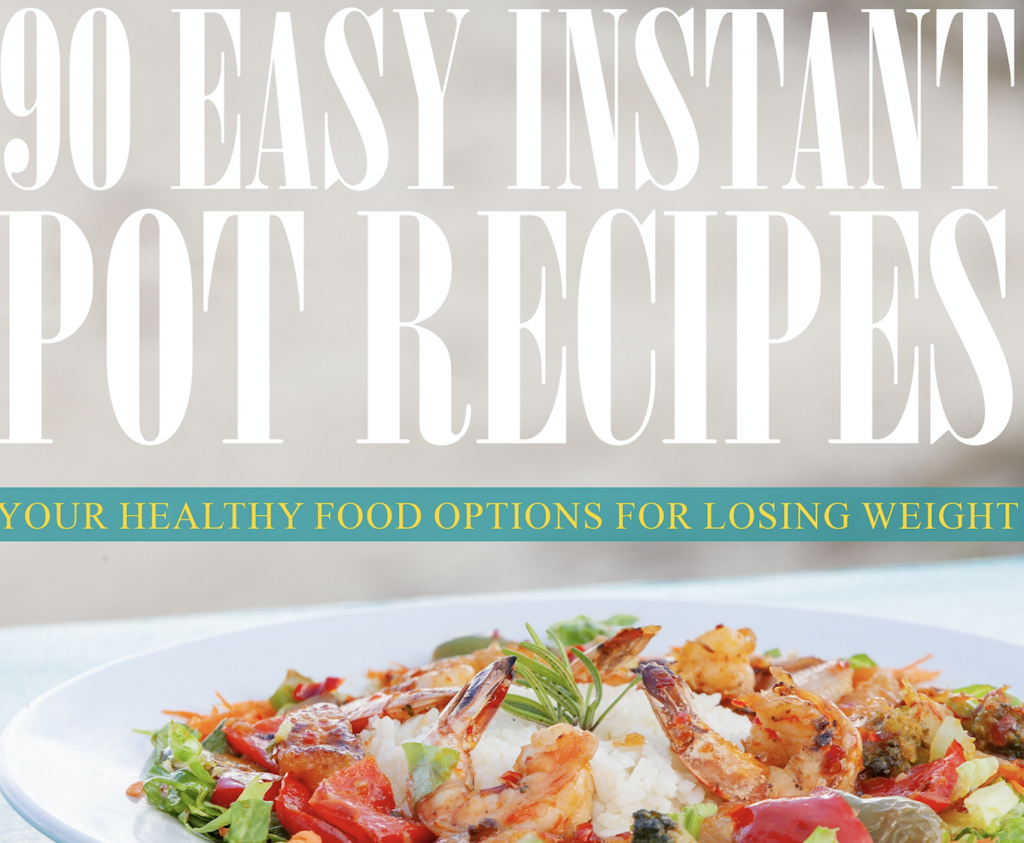 90 Easy Instant Pot Recipes