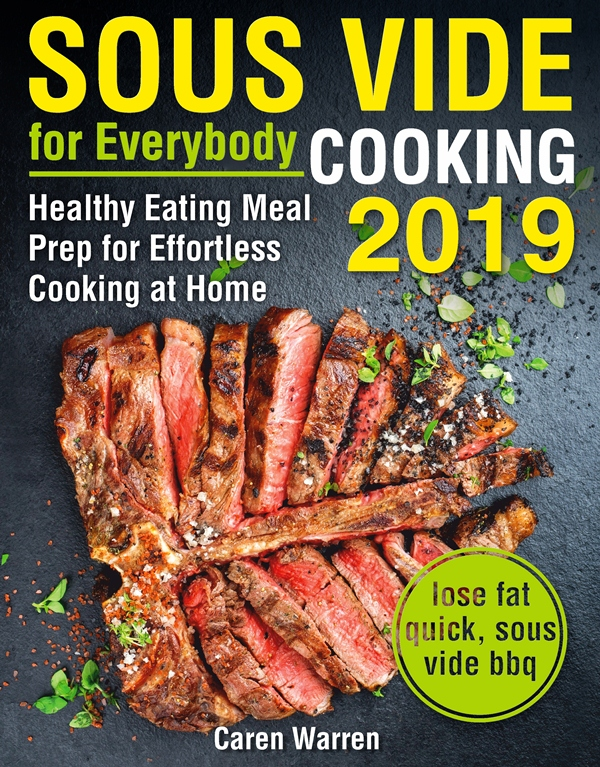 Sous Vide for Everybody Cookbook 2019