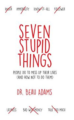 Seven Stupid Things People Do To Mess Up Their Lives (and how not to do them)