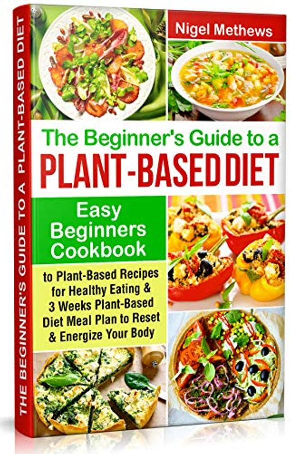 The Beginners Guide to a Plant-Based Diet