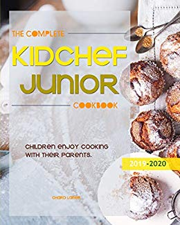 The Complete Kid Chef Junior Cookbook