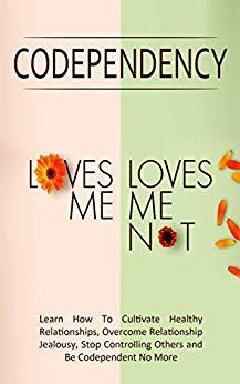 Codependency – Loves Me, Loves Me Not