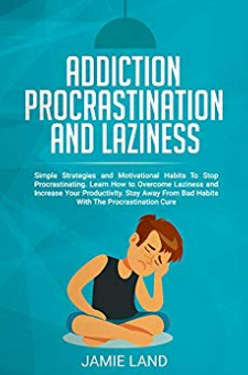 Addiction, Procrastination and Laziness