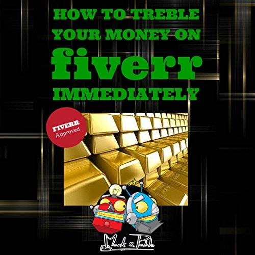 How to Treble Your Money on FIVERR Immediately