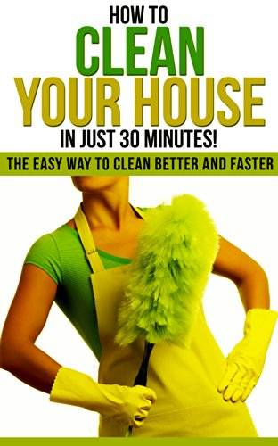 How to Clean Your House in Just 30 Minutes!