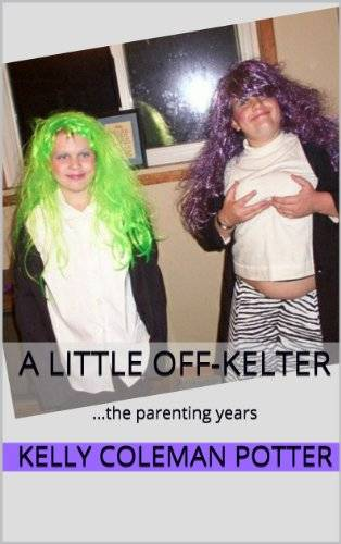 A Little Off-kelter…the Parenting Years