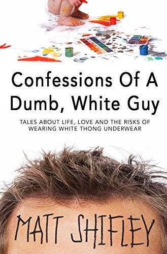 Confessions Of A Dumb, White Guy