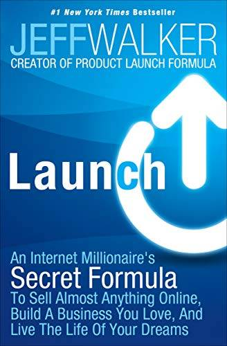 Launch: An Internet Millionaire's Secret Formula to Sell Almost Anything Online, Build a Busine