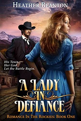 A Lady in Defiance: A Christian Historical Western Romance Set in Colorado (Romance in the Rockies B
