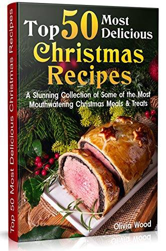 TOP 50 Most Delicious Christmas Recipes: A Stunning Collection of Some of the Most Mouthwatering Chr