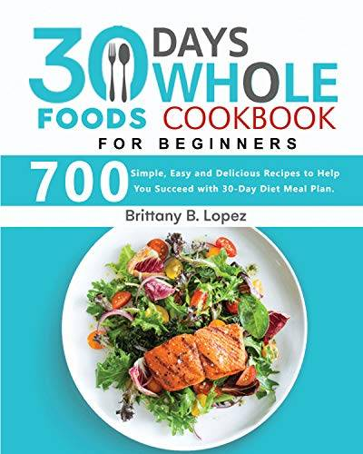 30 Days Whole Foods Cookbook for Beginners