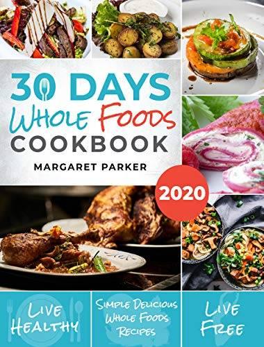 30 Days Whole Foods Cookbook