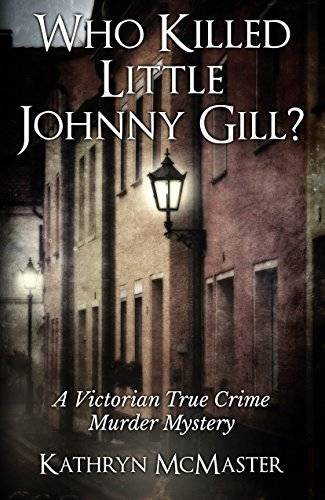 Who Killed Little Johnny Gill?: A Victorian True Crime Murder Mystery