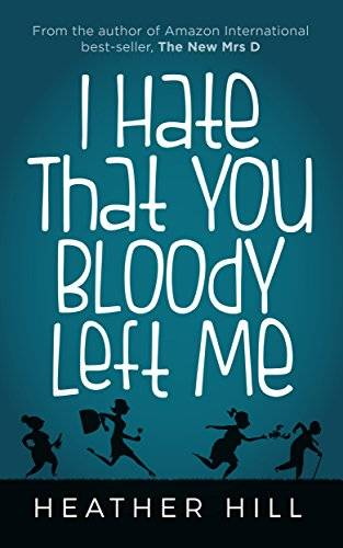 I Hate That You Bloody Left Me: A Comedy About Bereavement