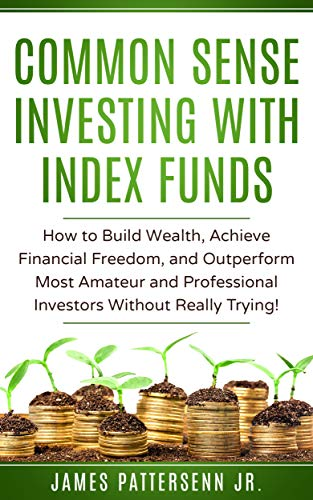 Common Sense Investing With Index Funds