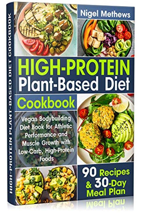 High-Protein Plant-Based Diet Cookbook