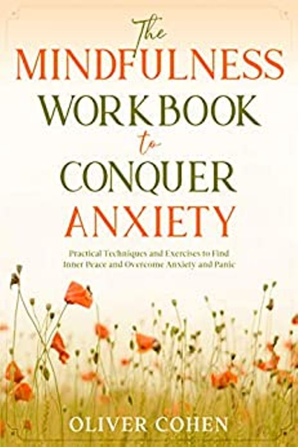 The Mindfulness Workbook to Conquer Anxiety
