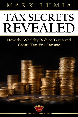 Tax Secrets Revealed: How the Wealthy Reduce Taxes and Create Tax-Free Income