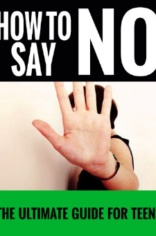 How To Say No (For Teens)