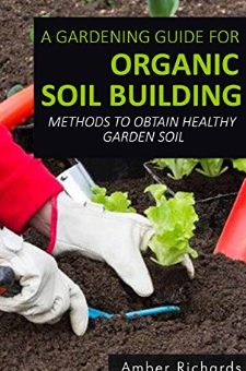 A Gardening Guide For Organic Soil Building