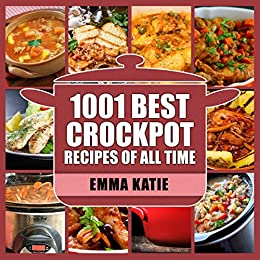 1001 Best Crock Pot Recipes of All Time