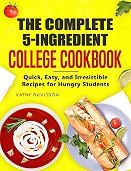 The Complete 5-Ingredient College Cookbook