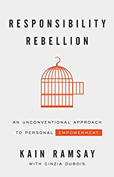 Responsibility Rebellion: An Unconventional Approach to Personal Empowerment