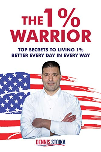 The 1% Warrior: Top Secrets to Living 1% Better Every Day in Every Way