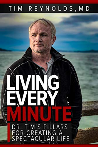 Living Every Minute: Dr. Tim's Pillars for Creating a Spectacular Life