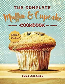 The Complete Muffin & Cupcake Cookbook