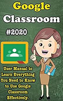 Google Classroom: 2020 User Manual