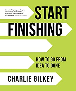 Start Finishing: How to Go from Idea to Done
