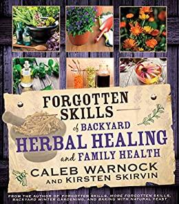 Forgotten Skills of Backyard Herbal Healing