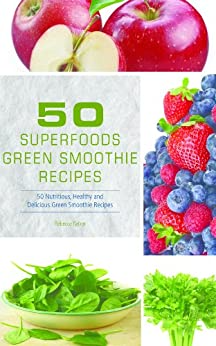50 Superfoods: Green Smoothie Recipes