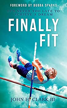 Finally Fit: It's Never Too Late to Achieve a Dream