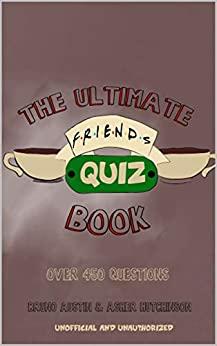 The Ultimate Friends Quiz Book