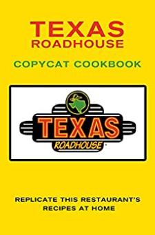 Texas Roadhouse Copycat Cookbook