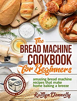 The Bread Machine Cookbook for Beginners